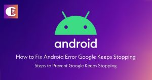 Android Error Google Keeps Stopping